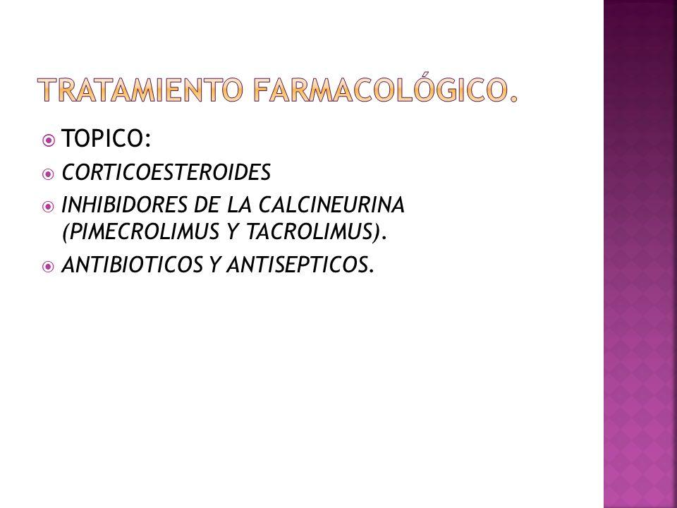  TOPICO:  CORTICOESTEROIDES  INHIBIDORES DE LA CALCINEURINA (PIMECROLIMUS Y TACROLIMUS).