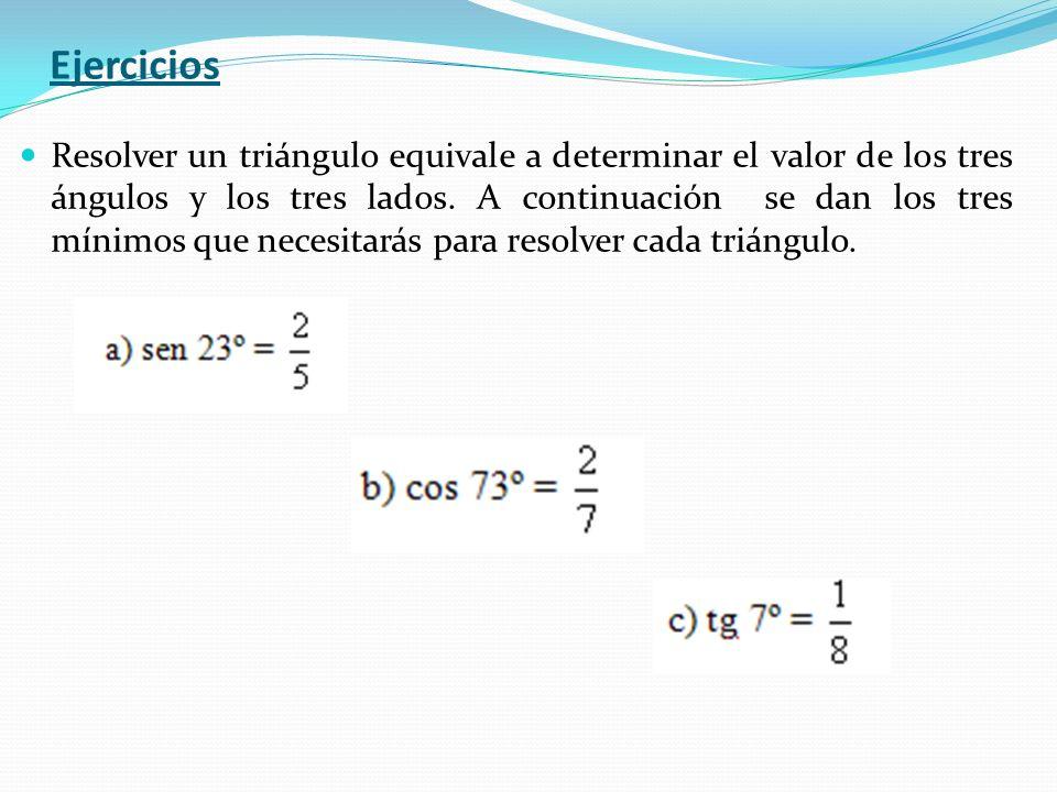 Resolver un triángulo equivale a determinar el valor de los tres ángulos y los tres lados. A continuación se dan los tres mínimos que necesitarás para