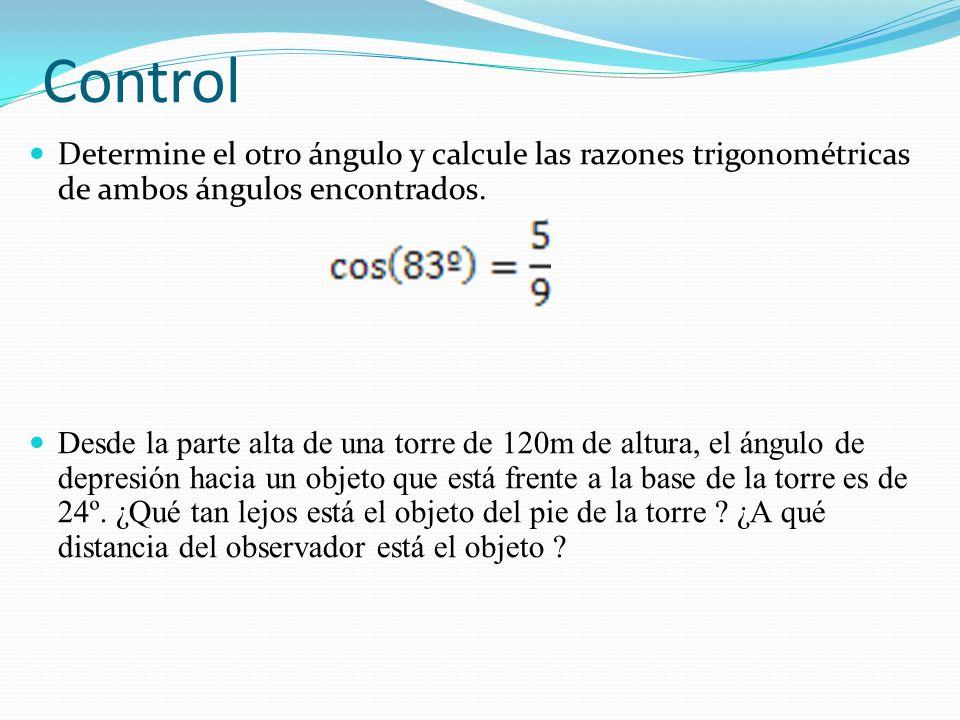 Control Determine el otro ángulo y calcule las razones trigonométricas de ambos ángulos encontrados. Desde la parte alta de una torre de 120m de altur