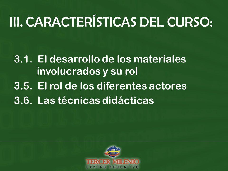 III. CARACTERÍSTICAS DEL CURSO: 3.1. El desarrollo de los materiales involucrados y su rol 3.5.