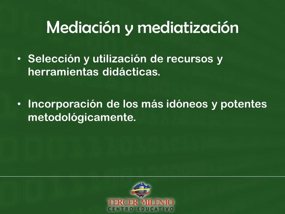 Mediación y mediatización Selección y utilización de recursos y herramientas didácticas.