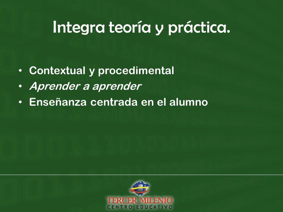 Integra teoría y práctica.
