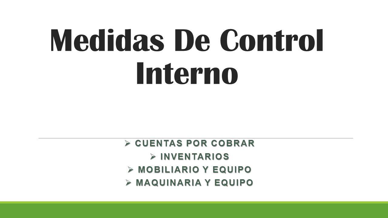 Medidas De Control Interno  CUENTAS POR COBRAR  INVENTARIOS  MOBILIARIO Y EQUIPO  MAQUINARIA Y EQUIPO