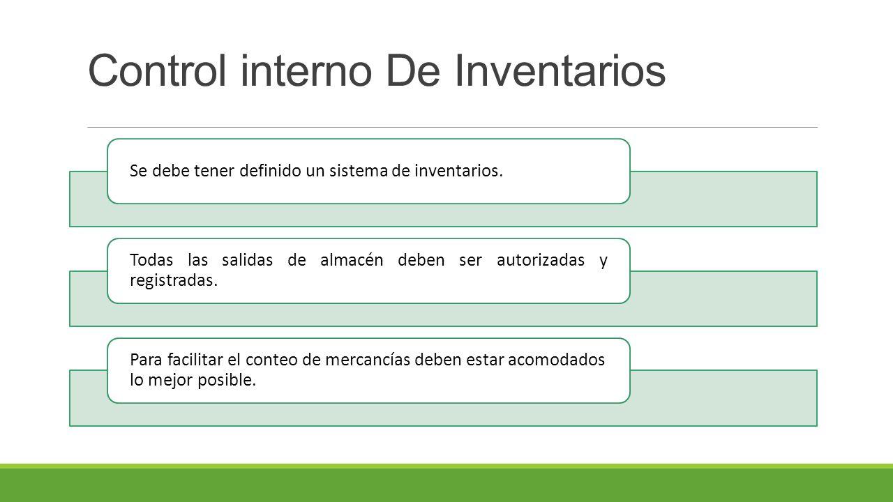 Control interno De Inventarios Se debe tener definido un sistema de inventarios.