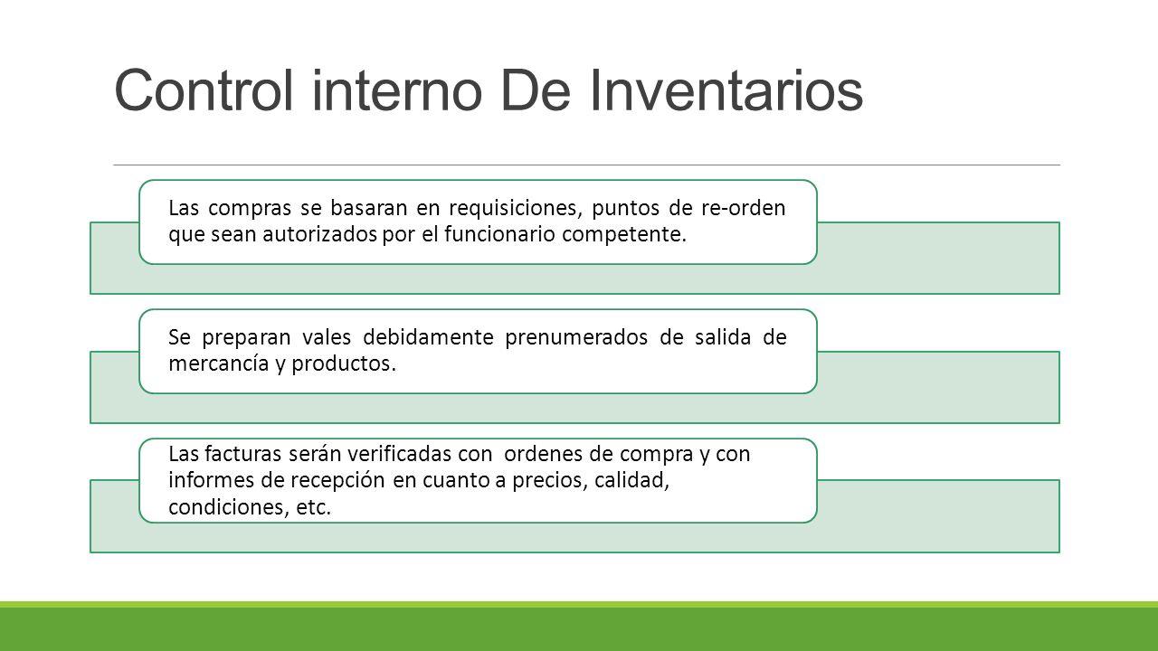 Control interno De Inventarios Las compras se basaran en requisiciones, puntos de re-orden que sean autorizados por el funcionario competente.