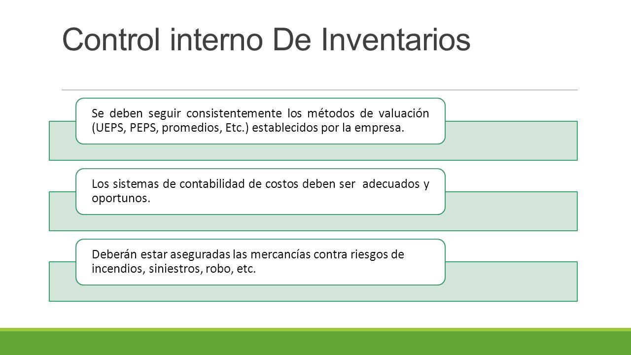 Control interno De Inventarios Se deben seguir consistentemente los métodos de valuación (UEPS, PEPS, promedios, Etc.) establecidos por la empresa.