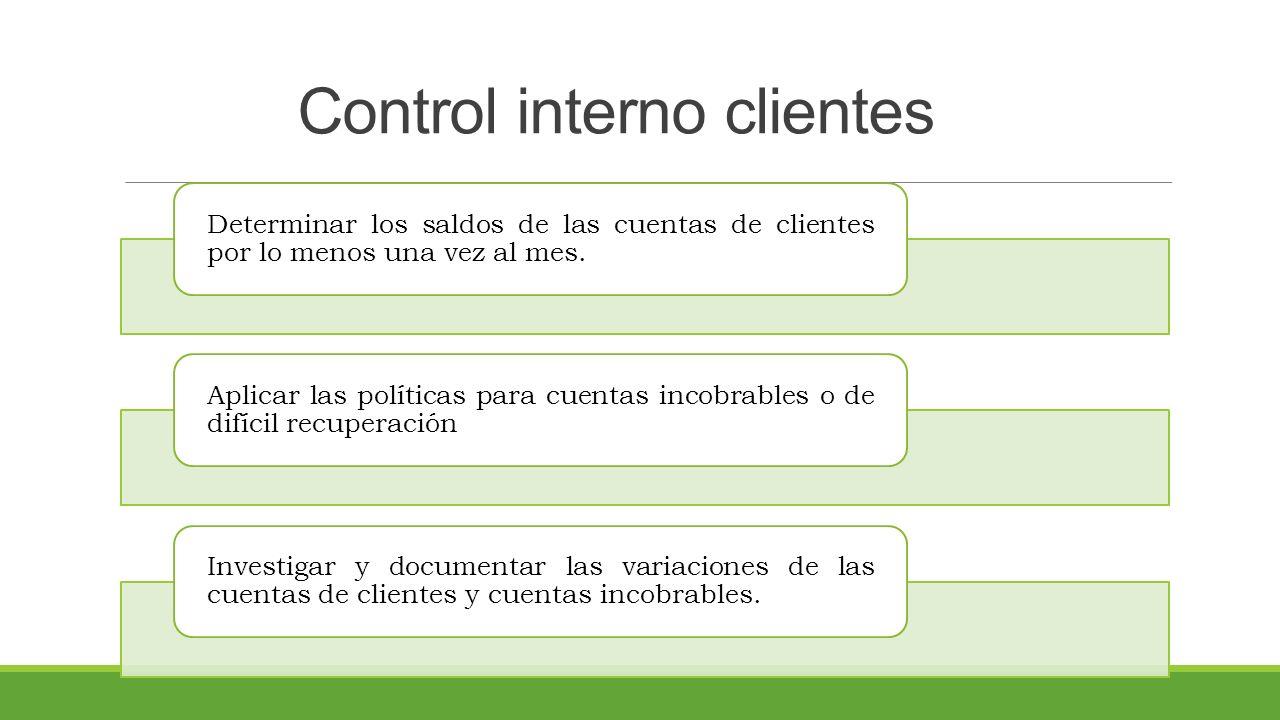 Control interno clientes Determinar los saldos de las cuentas de clientes por lo menos una vez al mes.