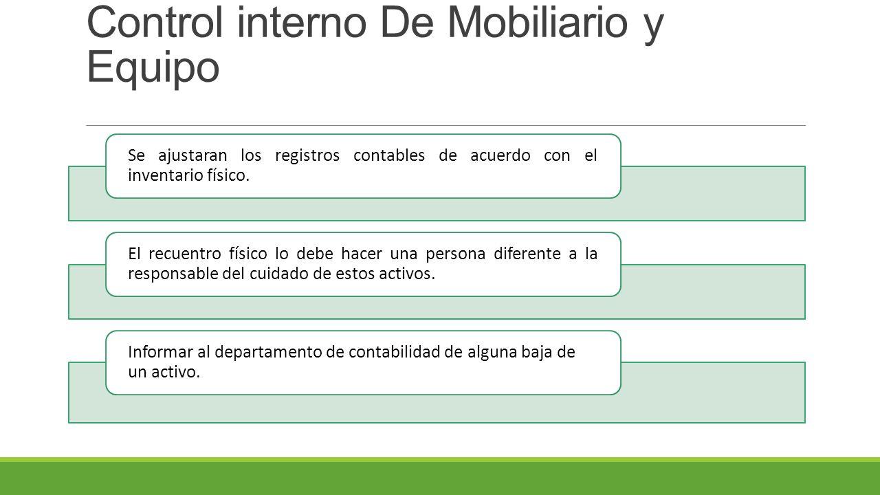 Control interno De Mobiliario y Equipo Se ajustaran los registros contables de acuerdo con el inventario físico.