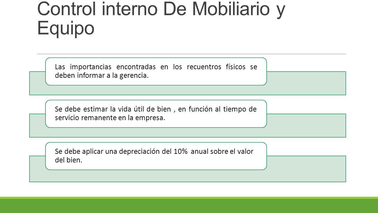 Control interno De Mobiliario y Equipo Las importancias encontradas en los recuentros físicos se deben informar a la gerencia.