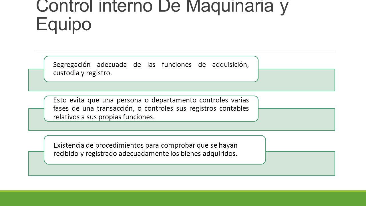 Control interno De Maquinaria y Equipo Segregación adecuada de las funciones de adquisición, custodia y registro.