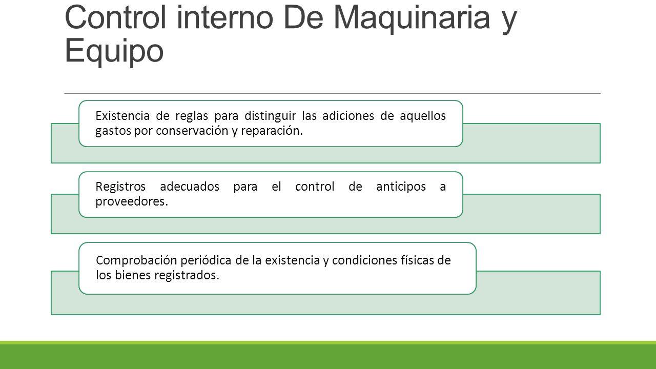 Control interno De Maquinaria y Equipo Existencia de reglas para distinguir las adiciones de aquellos gastos por conservación y reparación.