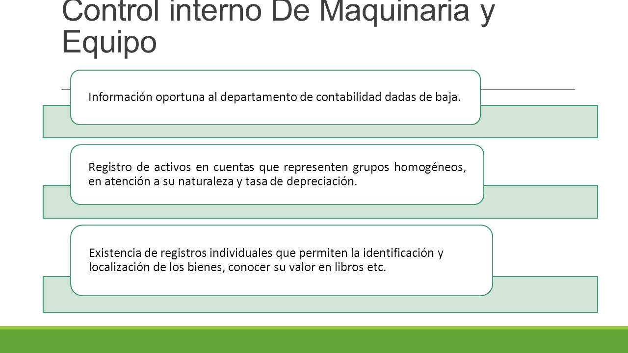 Control interno De Maquinaria y Equipo Información oportuna al departamento de contabilidad dadas de baja.