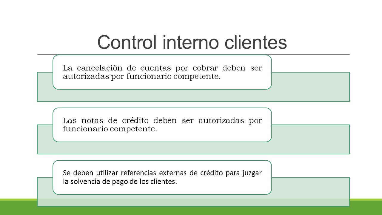 Control interno clientes La cancelación de cuentas por cobrar deben ser autorizadas por funcionario competente.