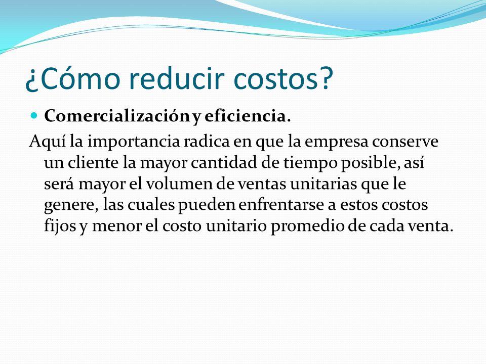 ¿Cómo reducir costos. Comercialización y eficiencia.