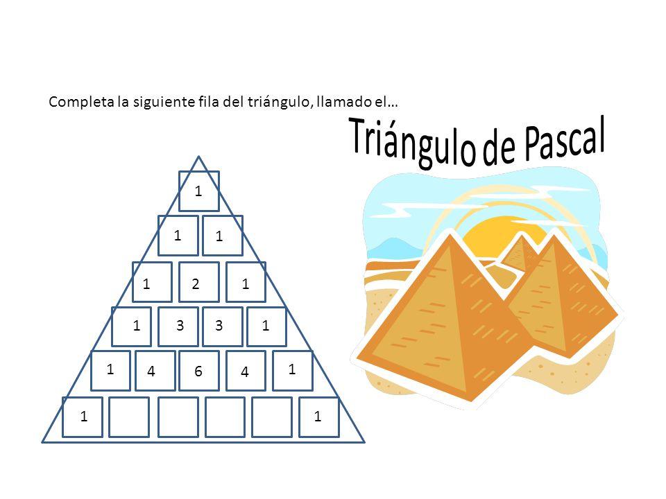 Completa la siguiente fila del triángulo, llamado el… 1 1 1 1 1 1 1 11 2 33 46 4 11
