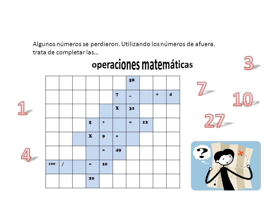 58 7_=4 X31 5+=12 X9= =49 100 /=10 20 Algunos números se perdieron.