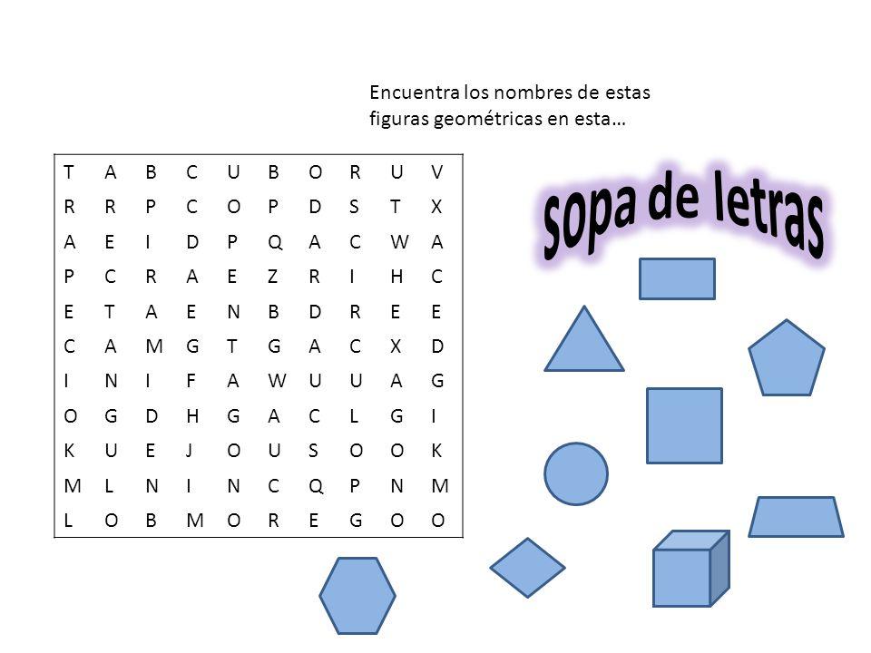 TABCUBORUV RRPCOPDSTX AEIDPQACWA PCRAEZRIHC ETAENBDREE CAMGTGACXD INIFAWUUAG OGDHGACLGI KUEJOUSOOK MLNINCQPNM LOBMOREGOO Encuentra los nombres de estas figuras geométricas en esta…