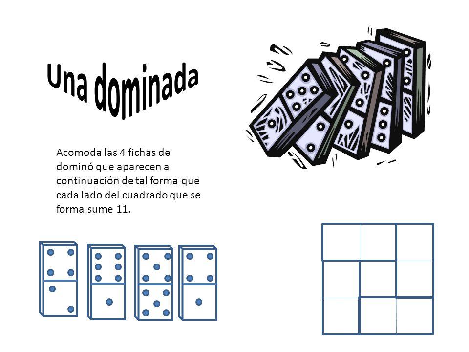 Acomoda las 4 fichas de dominó que aparecen a continuación de tal forma que cada lado del cuadrado que se forma sume 11.
