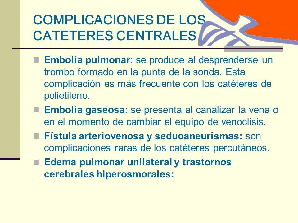 COMPLICACIONES DE LOS CATETERES CENTRALES Embolía pulmonar: se produce al desprenderse un trombo formado en la punta de la sonda.