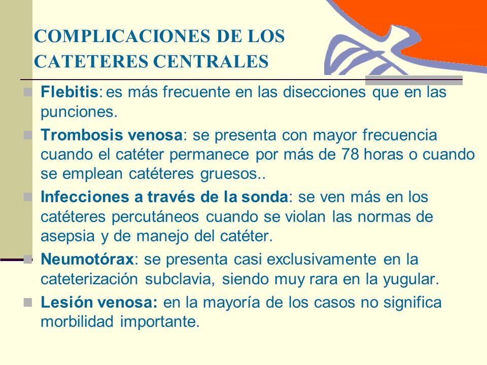 COMPLICACIONES DE LOS CATETERES CENTRALES Flebitis: es más frecuente en las disecciones que en las punciones.
