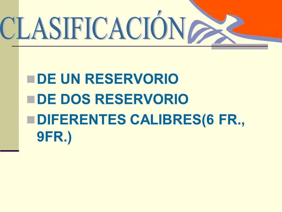 DE UN RESERVORIO DE DOS RESERVORIO DIFERENTES CALIBRES(6 FR., 9FR.)