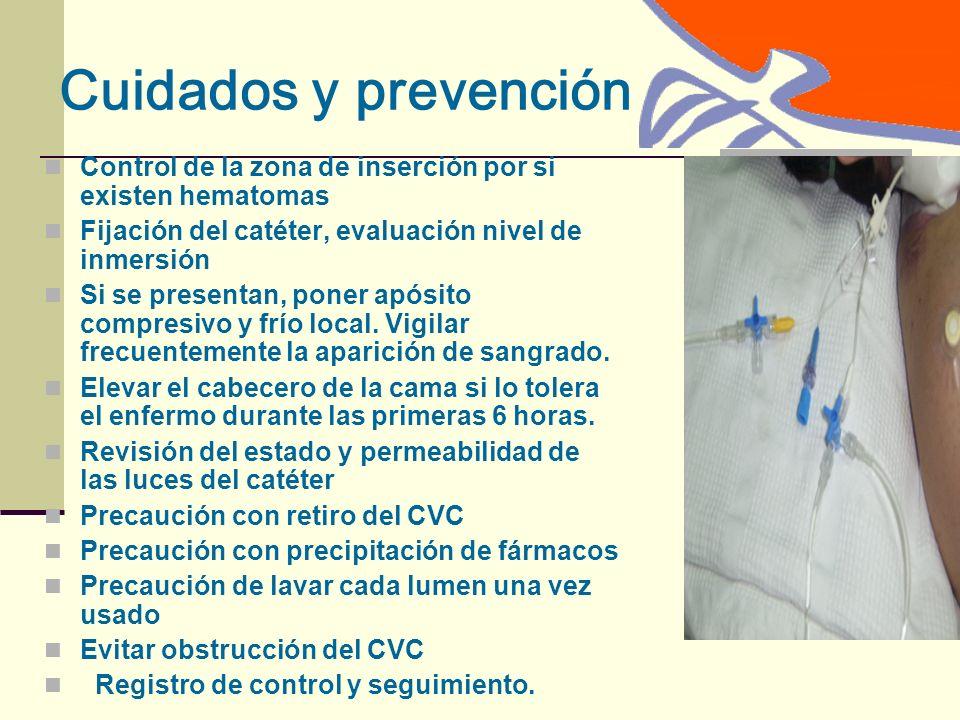 Cuidados y prevención Control de la zona de inserción por si existen hematomas Fijación del catéter, evaluación nivel de inmersión Si se presentan, poner apósito compresivo y frío local.