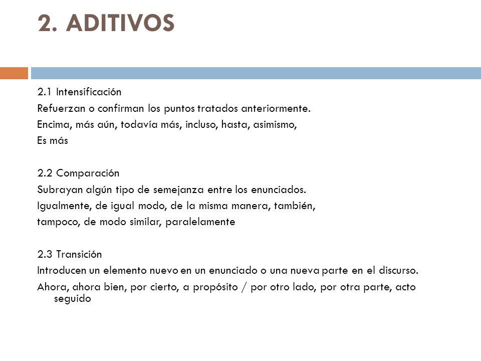 2.ADITIVOS 2.1 Intensificación Refuerzan o confirman los puntos tratados anteriormente.