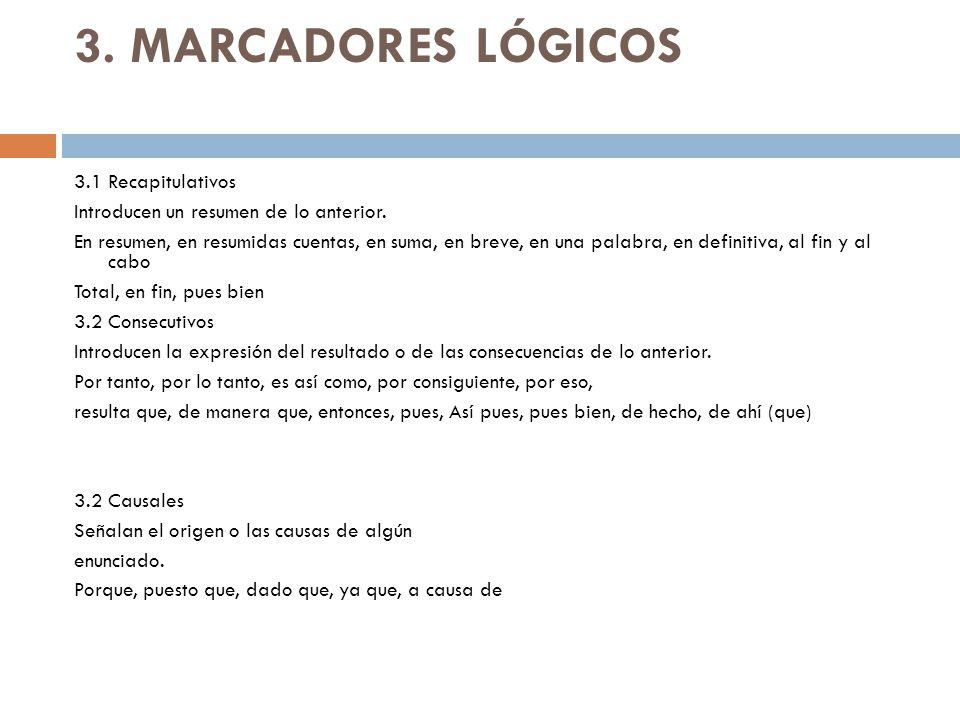 3.MARCADORES LÓGICOS 3.1 Recapitulativos Introducen un resumen de lo anterior.