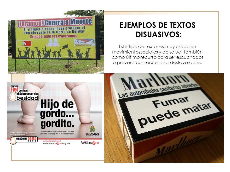 EJEMPLOS DE TEXTOS DISUASIVOS: Este tipo de textos es muy usado en movimientos sociales y de salud, también como último recurso para ser escuchados o prevenir consecuencias desfavorables.