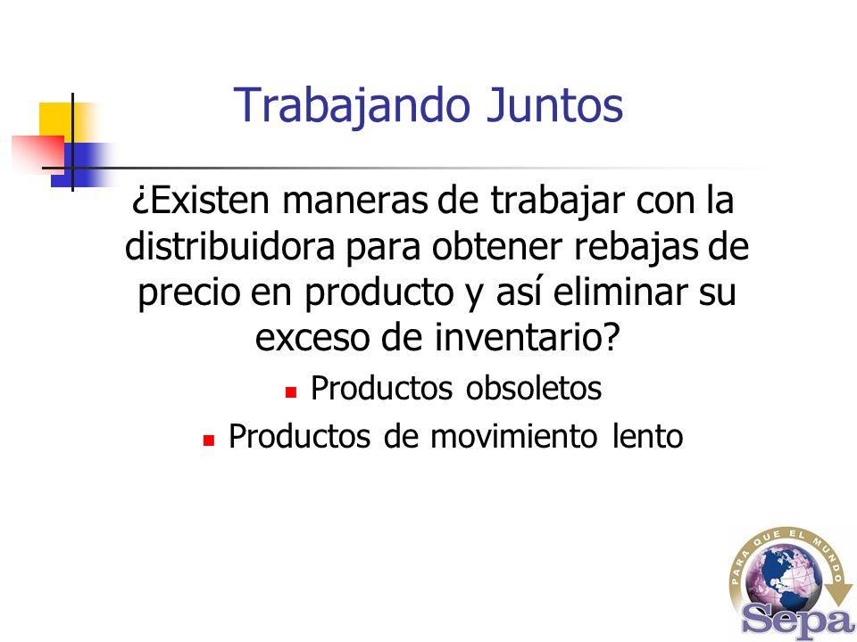 Trabajando Juntos ¿Existen maneras de trabajar con la distribuidora para obtener rebajas de precio en producto y así eliminar su exceso de inventario.