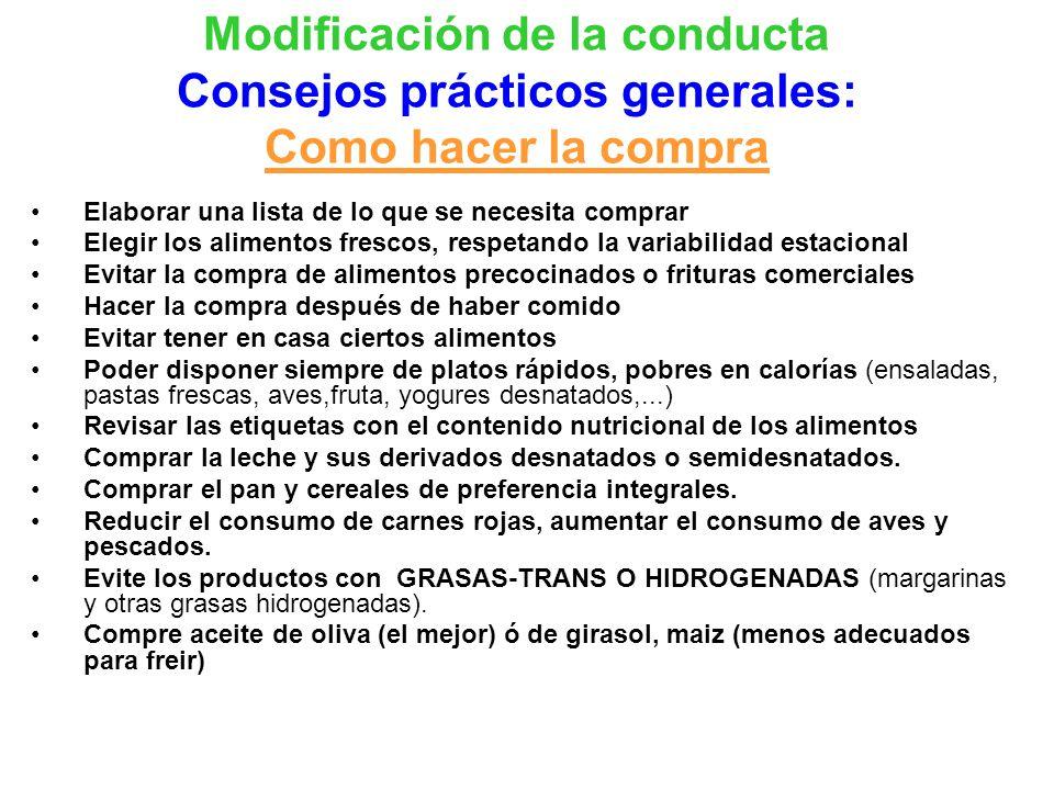 Modificación de la conducta Consejos prácticos generales: Como hacer la compra Elaborar una lista de lo que se necesita comprar Elegir los alimentos f