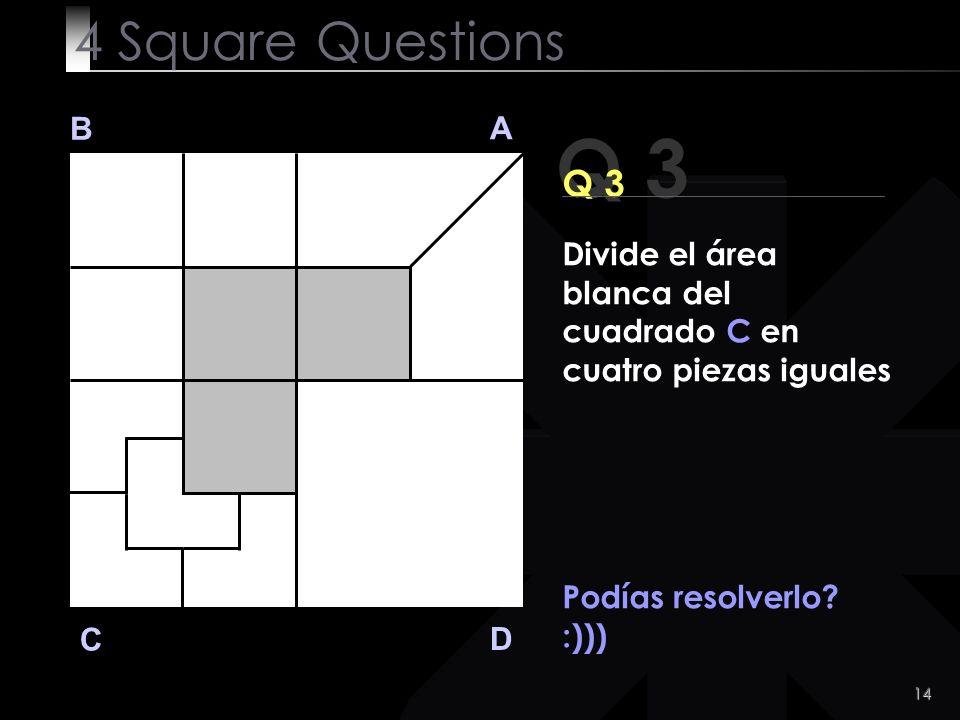 15 B A D C Y ahora la última pregunta! 4 Square Questions