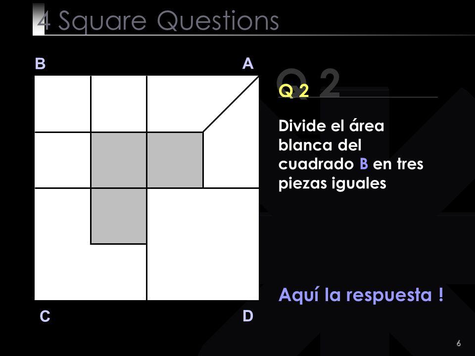 7 Q 2 B A D C Ya sabías la respuesta, no ?.
