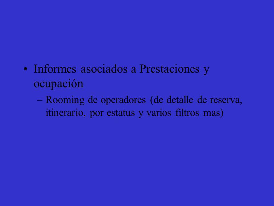 Informes asociados a Prestaciones y ocupación –Rooming de operadores (de detalle de reserva, itinerario, por estatus y varios filtros mas)