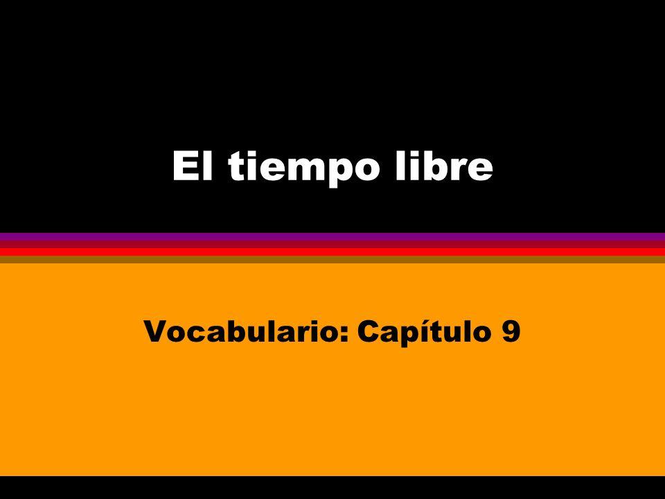 El tiempo libre Vocabulario: Capítulo 9