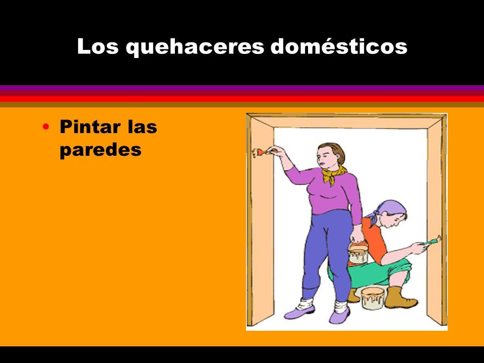 Los quehaceres domésticos Pintar las paredes