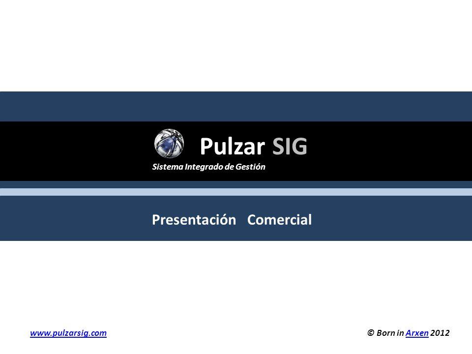 Pulzar SIG Sistema Integrado de Gestión Presentación Comercial © Born in Arxen 2012Arxen www.pulzarsig.com