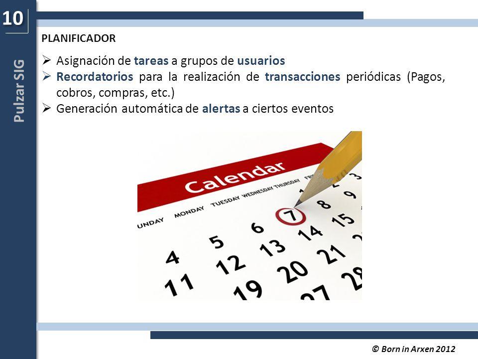 Pulzar SIG © Born in Arxen 2012  Asignación de tareas a grupos de usuarios  Recordatorios para la realización de transacciones periódicas (Pagos, cobros, compras, etc.)  Generación automática de alertas a ciertos eventos 10 PLANIFICADOR