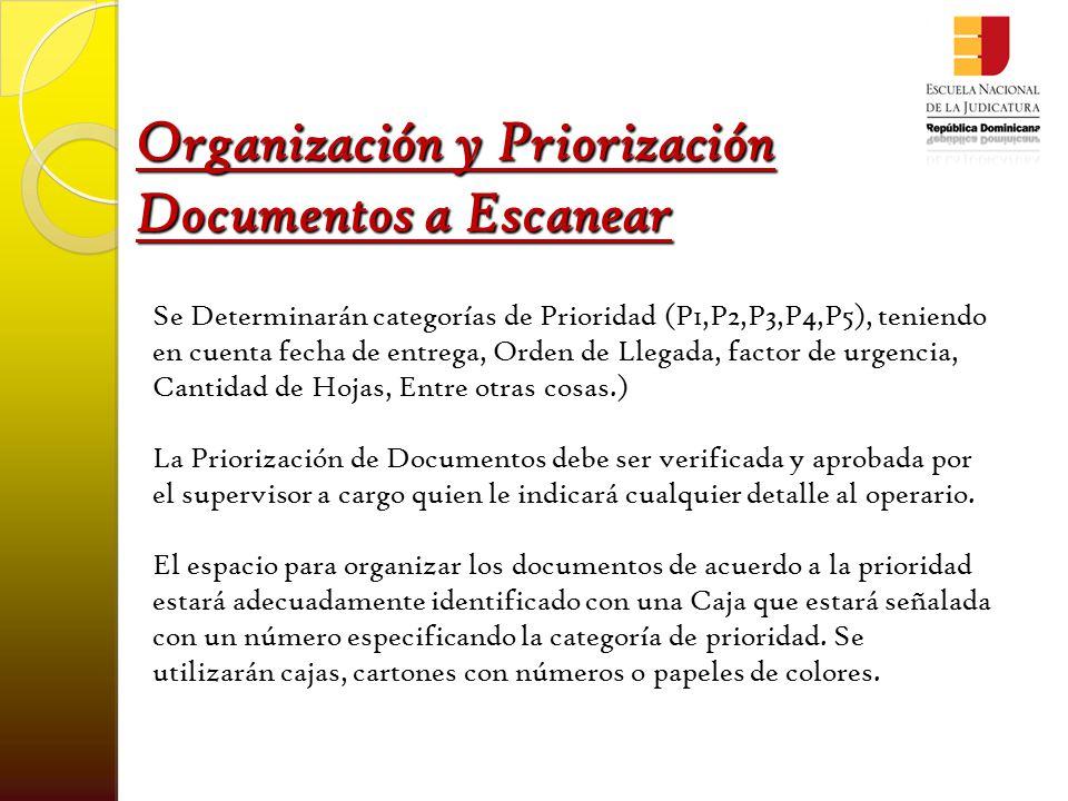 Organización y Priorización Documentos a Escanear Se Determinarán categorías de Prioridad (P1,P2,P3,P4,P5), teniendo en cuenta fecha de entrega, Orden de Llegada, factor de urgencia, Cantidad de Hojas, Entre otras cosas.) La Priorización de Documentos debe ser verificada y aprobada por el supervisor a cargo quien le indicará cualquier detalle al operario.