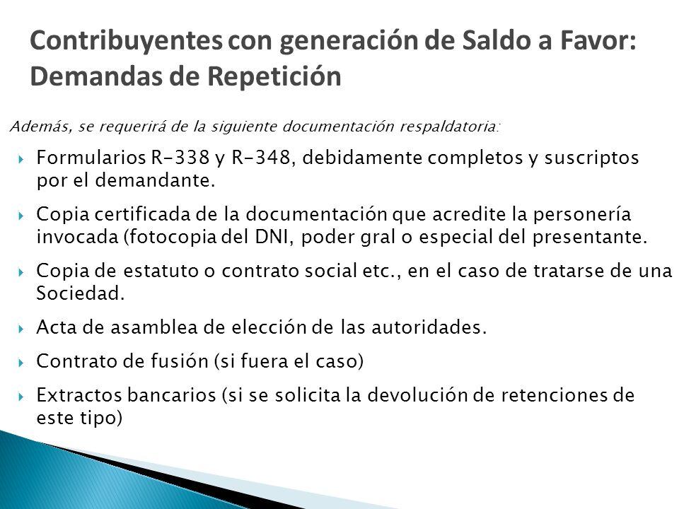 Además, se requerirá de la siguiente documentación respaldatoria:  Formularios R-338 y R-348, debidamente completos y suscriptos por el demandante.