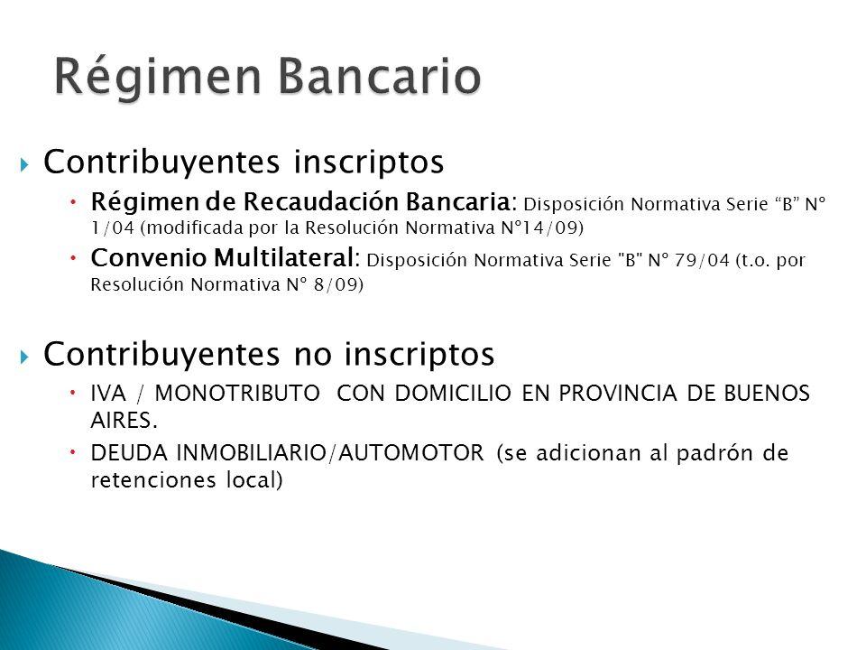  Contribuyentes inscriptos  Régimen de Recaudación Bancaria: Disposición Normativa Serie B Nº 1/04 (modificada por la Resolución Normativa Nº14/09)  Convenio Multilateral: Disposición Normativa Serie B Nº 79/04 (t.o.