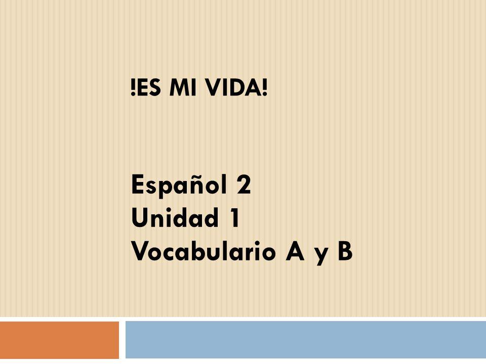 !ES MI VIDA! Español 2 Unidad 1 Vocabulario A y B