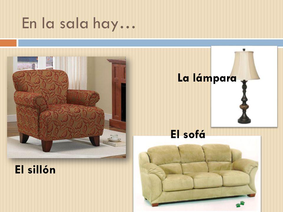 En la sala hay… El sillón El sofá La lámpara