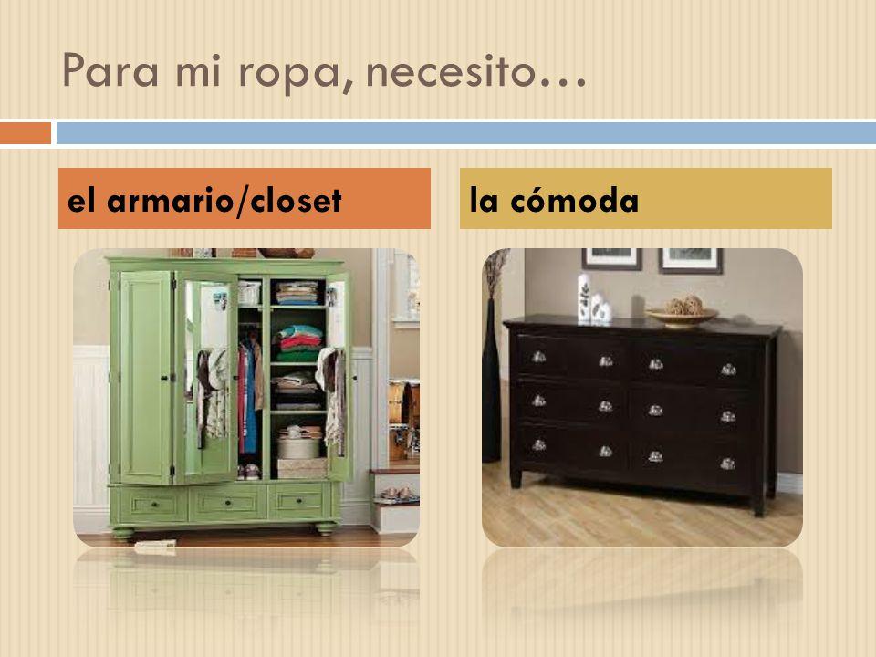 Para mi ropa, necesito… el armario/closetla cómoda