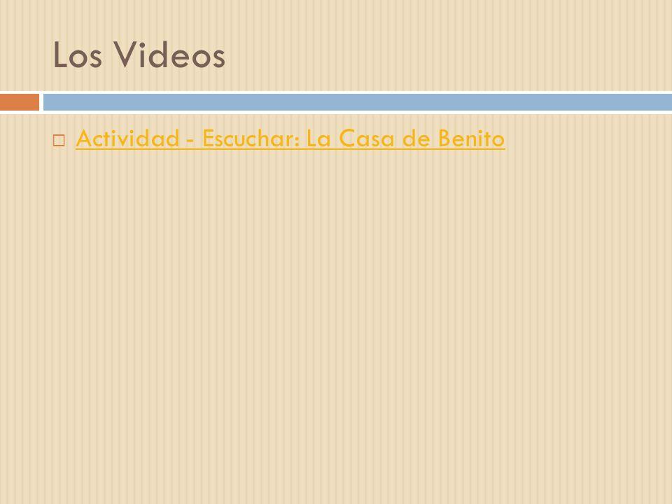 Los Videos  Actividad - Escuchar: La Casa de Benito Actividad - Escuchar: La Casa de Benito