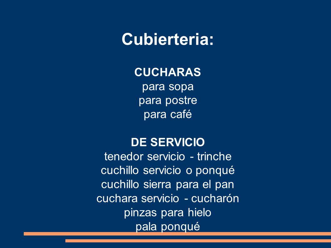 Cubierteria: CUCHARAS para sopa para postre para café DE SERVICIO tenedor servicio - trinche cuchillo servicio o ponqué cuchillo sierra para el pan cu