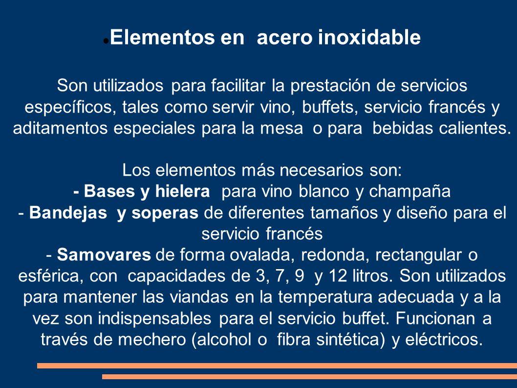 Elementos en acero inoxidable Son utilizados para facilitar la prestación de servicios específicos, tales como servir vino, buffets, servicio francés
