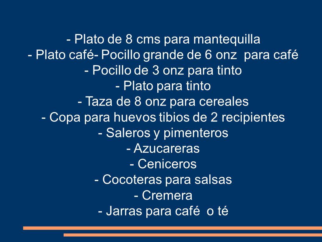 - Plato de 8 cms para mantequilla - Plato café- Pocillo grande de 6 onz para café - Pocillo de 3 onz para tinto - Plato para tinto - Taza de 8 onz par