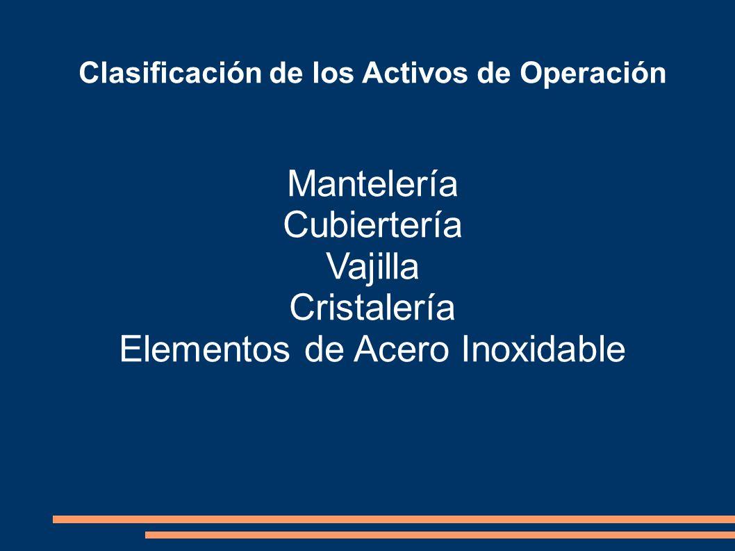 Clasificación de los Activos de Operación Mantelería Cubiertería Vajilla Cristalería Elementos de Acero Inoxidable