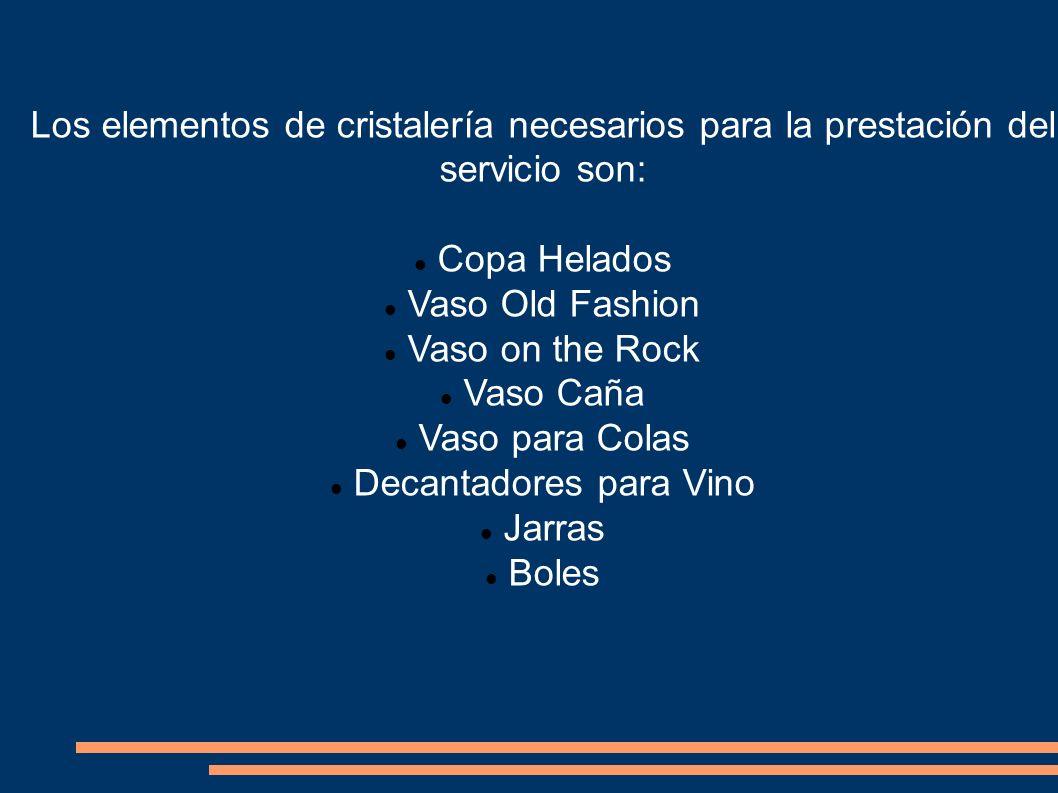 Los elementos de cristalería necesarios para la prestación del servicio son: Copa Helados Vaso Old Fashion Vaso on the Rock Vaso Caña Vaso para Colas